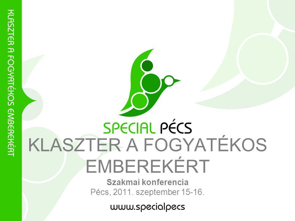 KLASZTER A FOGYATÉKOS EMBEREKÉRT Szakmai konferencia Pécs, 2011. szeptember 15-16.