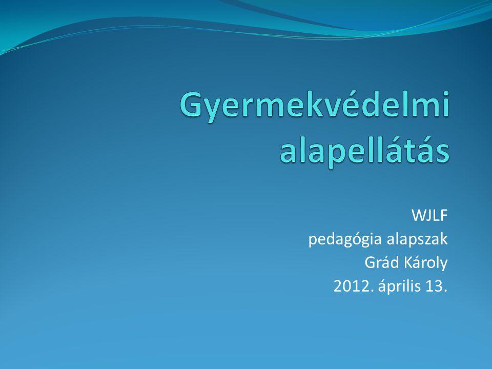 WJLF pedagógia alapszak Grád Károly 2012. április 13.