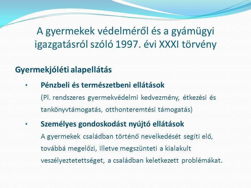 A gyermekek védelméről és a gyámügyi igazgatásról szóló 1997. évi XXXI törvény Gyermekjóléti alapellátás • Pénzbeli és természetbeni ellátások (Pl. re