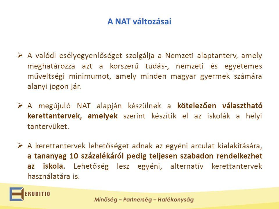 A NAT változásai  A valódi esélyegyenlőséget szolgálja a Nemzeti alaptanterv, amely meghatározza azt a korszerű tudás-, nemzeti és egyetemes műveltsé