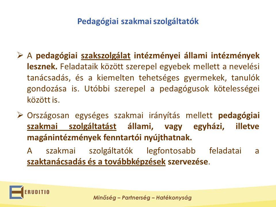 Pedagógiai szakmai szolgáltatók  A pedagógiai szakszolgálat intézményei állami intézmények lesznek. Feladataik között szerepel egyebek mellett a neve