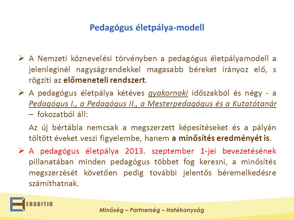 Pedagógus életpálya-modell  A Nemzeti köznevelési törvényben a pedagógus életpályamodell a jelenleginél nagyságrendekkel magasabb béreket irányoz elő