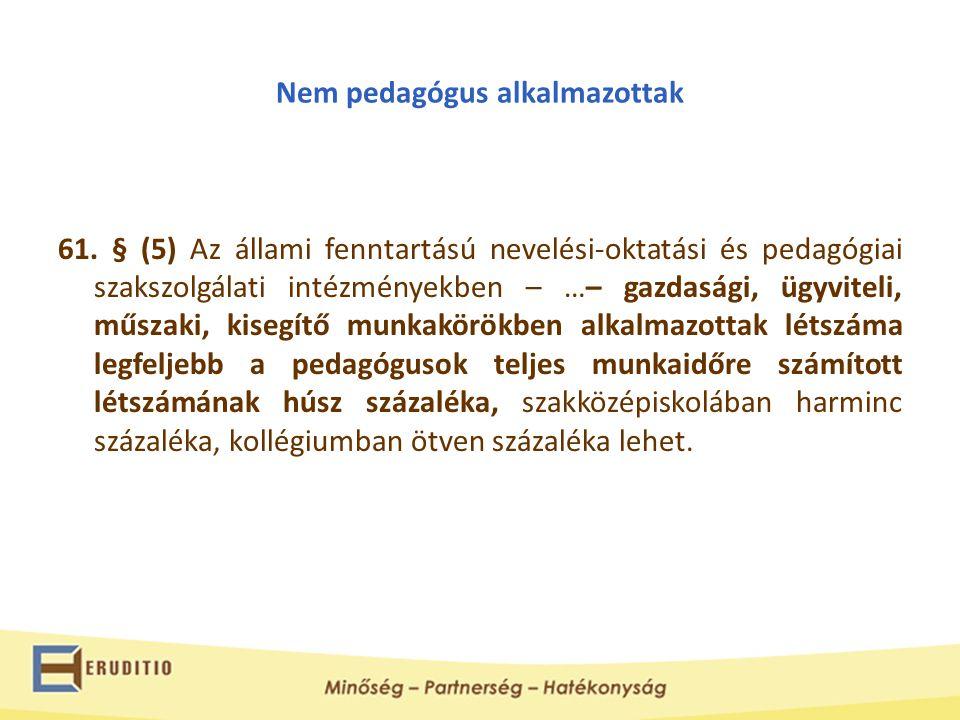 Nem pedagógus alkalmazottak 61. § (5) Az állami fenntartású nevelési-oktatási és pedagógiai szakszolgálati intézményekben – …– gazdasági, ügyviteli, m