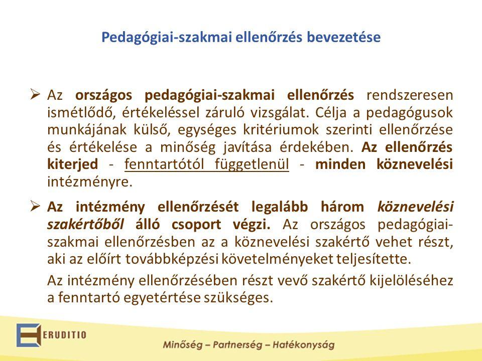 Pedagógiai-szakmai ellenőrzés bevezetése  Az országos pedagógiai-szakmai ellenőrzés rendszeresen ismétlődő, értékeléssel záruló vizsgálat. Célja a pe