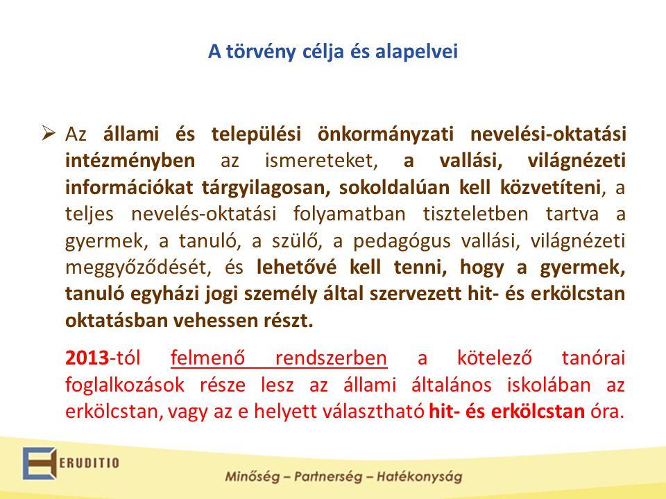 A törvény célja és alapelvei  Az állami és települési önkormányzati nevelési-oktatási intézményben az ismereteket, a vallási, világnézeti információk