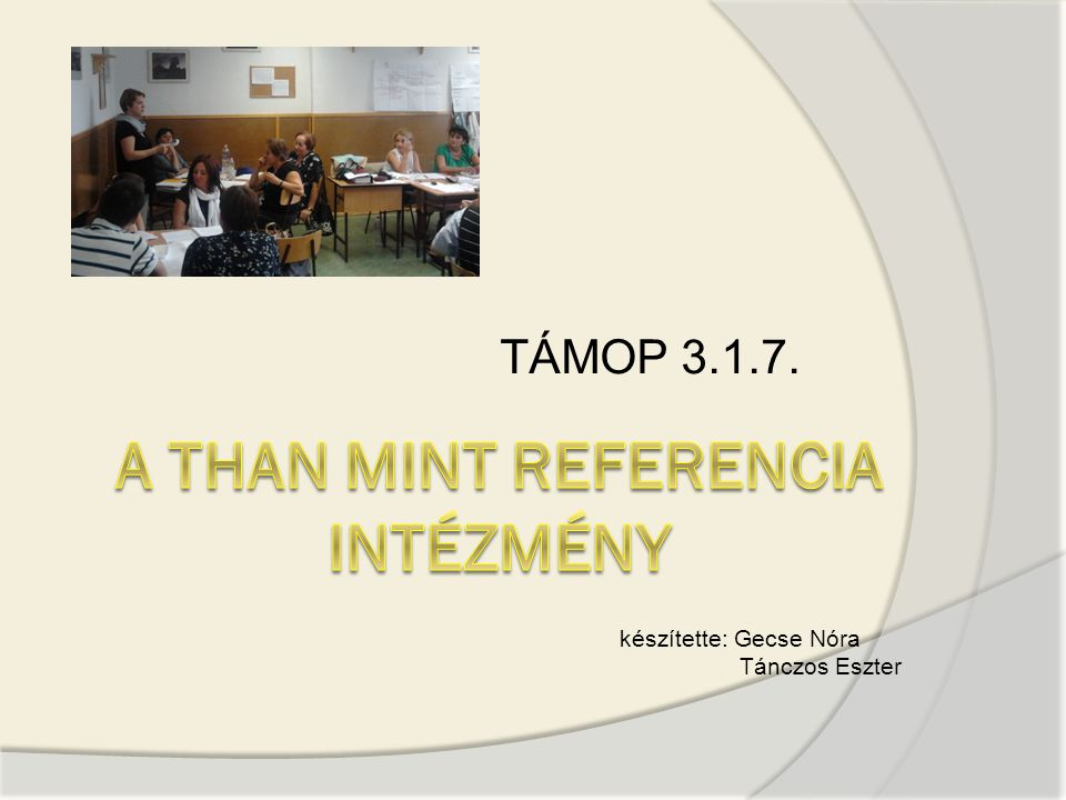 TÁMOP 3.1.7. készítette: Gecse Nóra Tánczos Eszter