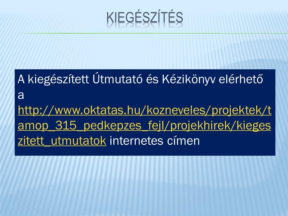 A kiegészített Útmutató és Kézikönyv elérhető a http://www.oktatas.hu/kozneveles/projektek/t amop_315_pedkepzes_fejl/projekhirek/kieges zitett_utmutat
