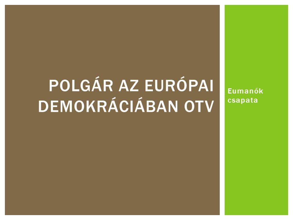 Eumanók csapata POLGÁR AZ EURÓPAI DEMOKRÁCIÁBAN OTV