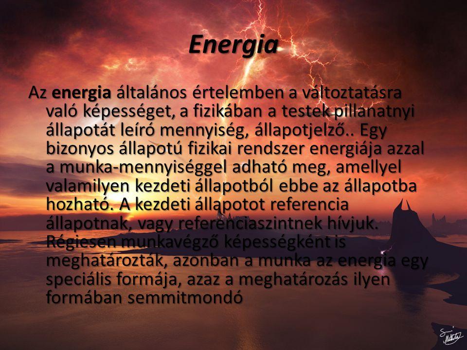 Energia Az energia általános értelemben a változtatásra való képességet, a fizikában a testek pillanatnyi állapotát leíró mennyiség, állapotjelző..