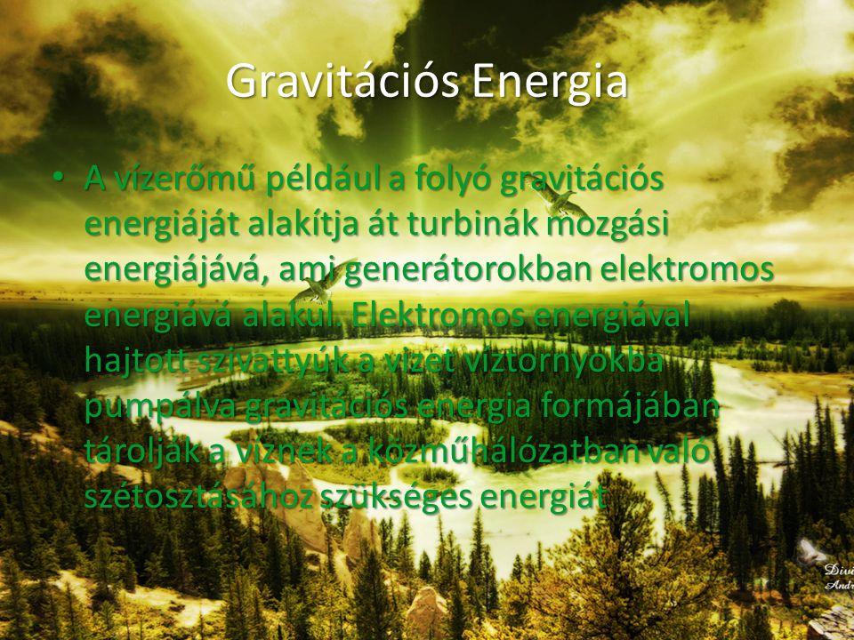 Gravitációs Energia • A vízerőmű például a folyó gravitációs energiáját alakítja át turbinák mozgási energiájává, ami generátorokban elektromos energiává alakul.