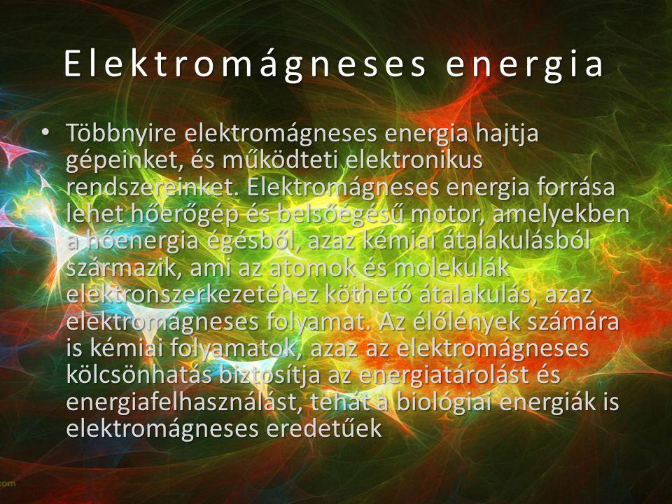 Elektromágneses energia • Többnyire elektromágneses energia hajtja gépeinket, és működteti elektronikus rendszereinket.