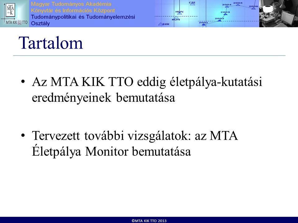 ©MTA KIK TTO 2013 Tartalom • Az MTA KIK TTO eddig életpálya-kutatási eredményeinek bemutatása • Tervezett további vizsgálatok: az MTA Életpálya Monitor bemutatása