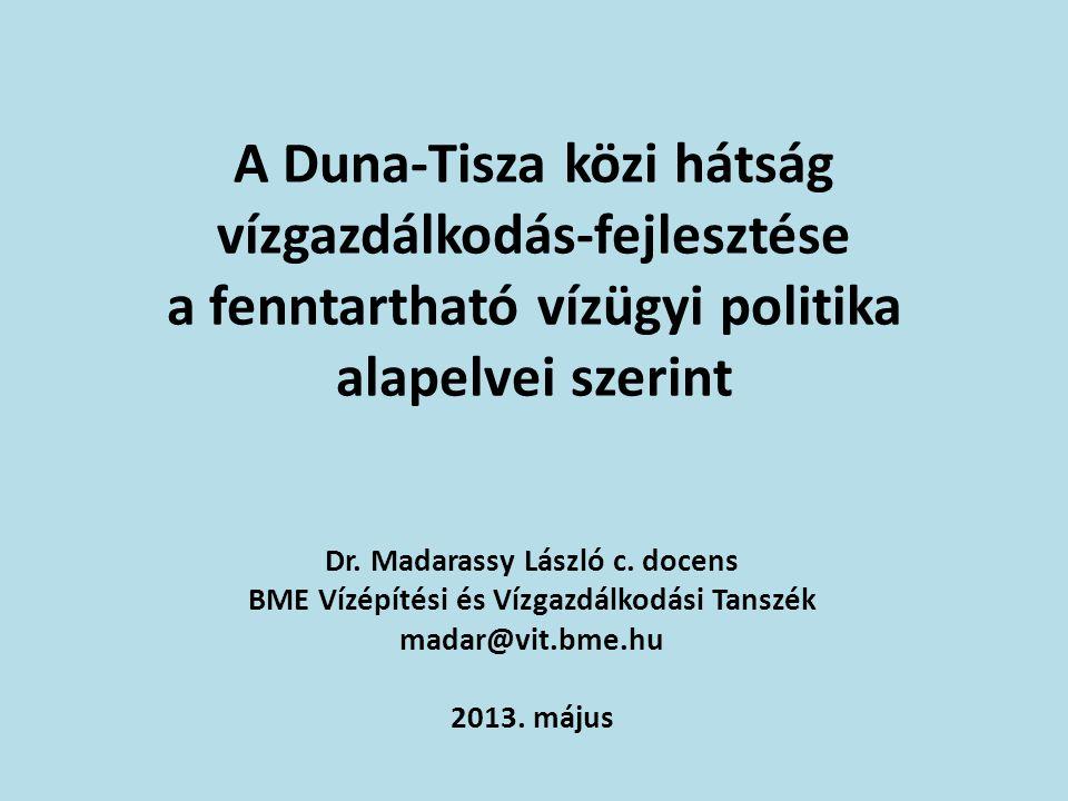 A Duna-Tisza közi hátság vízgazdálkodás-fejlesztése a fenntartható vízügyi politika alapelvei szerint Dr. Madarassy László c. docens BME Vízépítési és