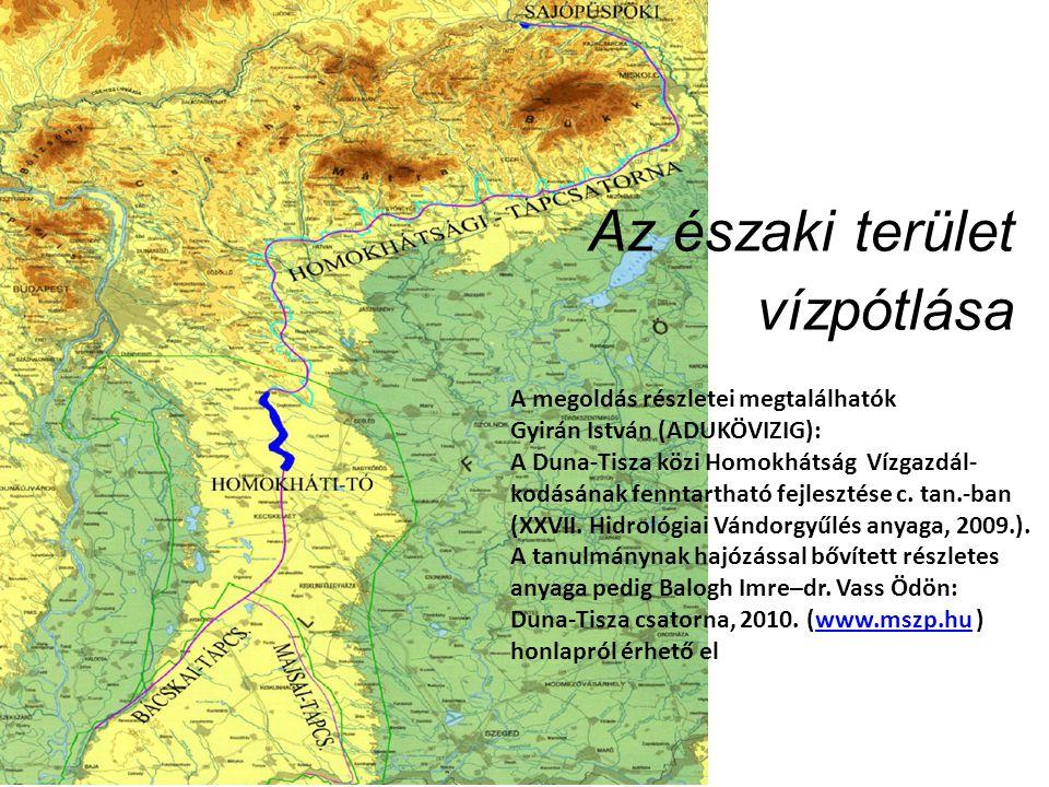 Az északi terület vízpótlása A megoldás részletei megtalálhatók Gyirán István (ADUKÖVIZIG): A Duna-Tisza közi Homokhátság Vízgazdál- kodásának fenntartható fejlesztése c.