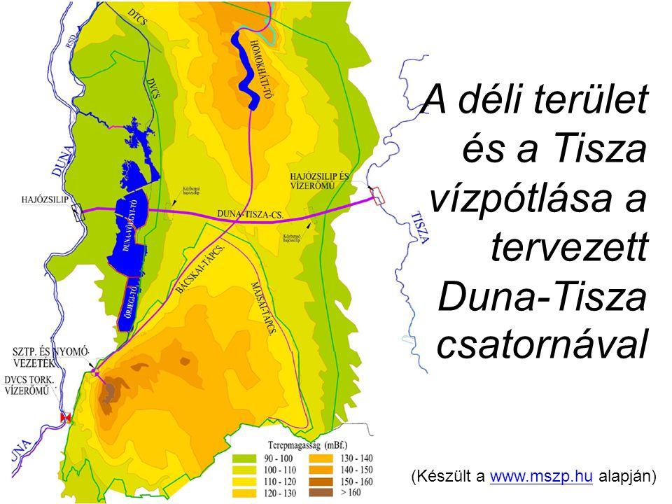 A déli terület és a Tisza vízpótlása a tervezett Duna-Tisza csatornával (Készült a www.mszp.hu alapján)www.mszp.hu