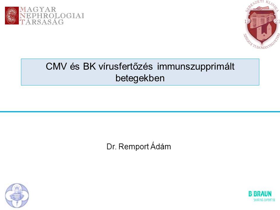 CMV és BK vírusfertőzés immunszupprimált betegekben Dr. Remport Ádám
