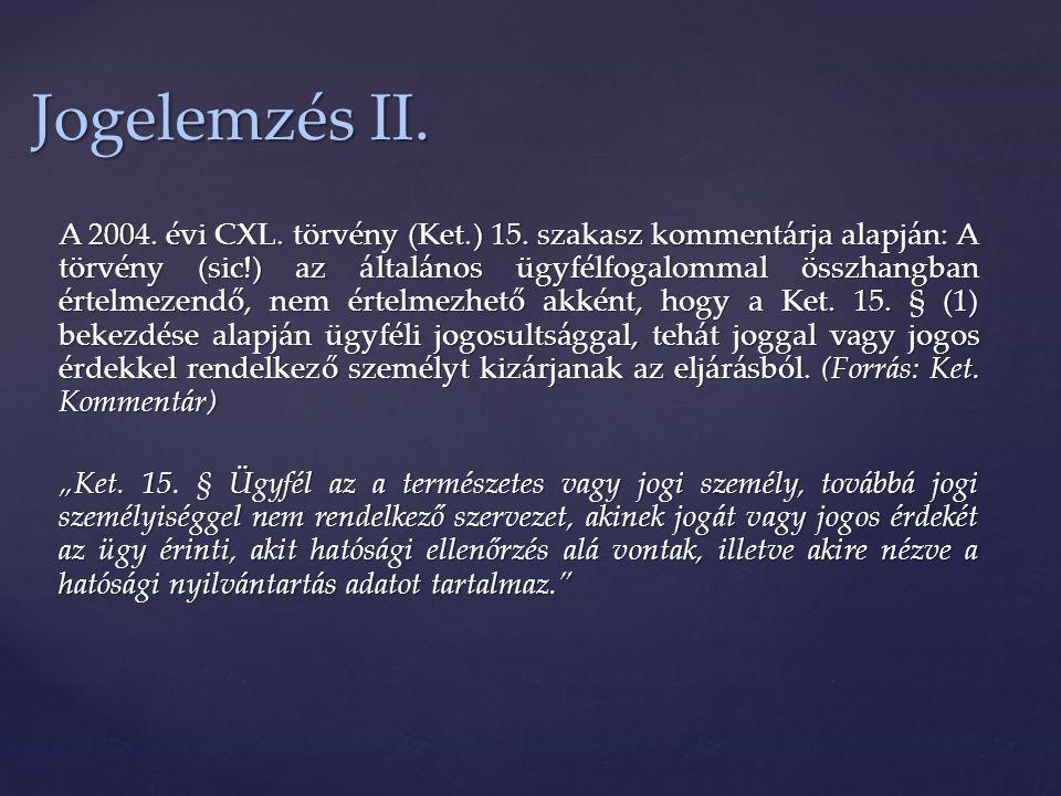 A 2004. évi CXL. törvény (Ket.) 15. szakasz kommentárja alapján: A törvény (sic!) az általános ügyfélfogalommal összhangban értelmezendő, nem értelmez
