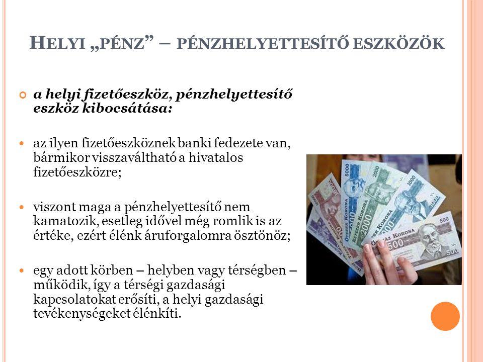 """H ELYI """" PÉNZ """" – PÉNZHELYETTESÍTŐ ESZKÖZÖK a helyi fizetőeszköz, pénzhelyettesítő eszköz kibocsátása: az ilyen fizetőeszköznek banki fedezete van, bá"""