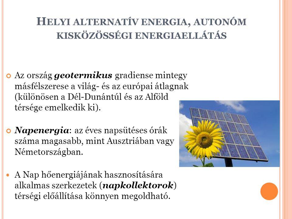 H ELYI ALTERNATÍV ENERGIA, AUTONÓM KISKÖZÖSSÉGI ENERGIAELLÁTÁS Az ország geotermikus gradiense mintegy másfélszerese a világ- és az európai átlagnak (