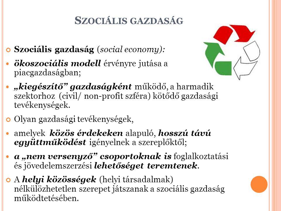 """S ZOCIÁLIS GAZDASÁG Szociális gazdaság (social economy): ökoszociális modell érvényre jutása a piacgazdaságban; """"kiegészítő"""" gazdaságként működő, a ha"""