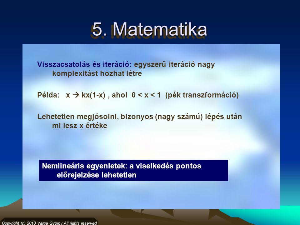 5. Matematika Copyright (c) 2010 Varga György All rights reserved Visszacsatolás és iteráció: egyszerű iteráció nagy komplexitást hozhat létre Példa: