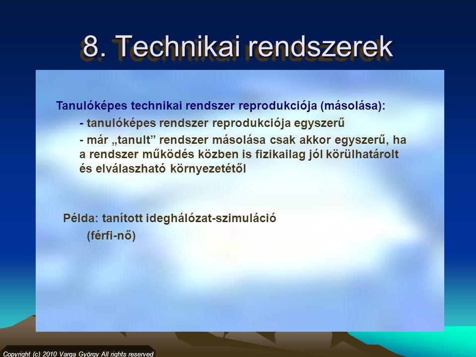 8. Technikai rendszerek Copyright (c) 2010 Varga György All rights reserved Tanulóképes technikai rendszer reprodukciója (másolása): - tanulóképes ren