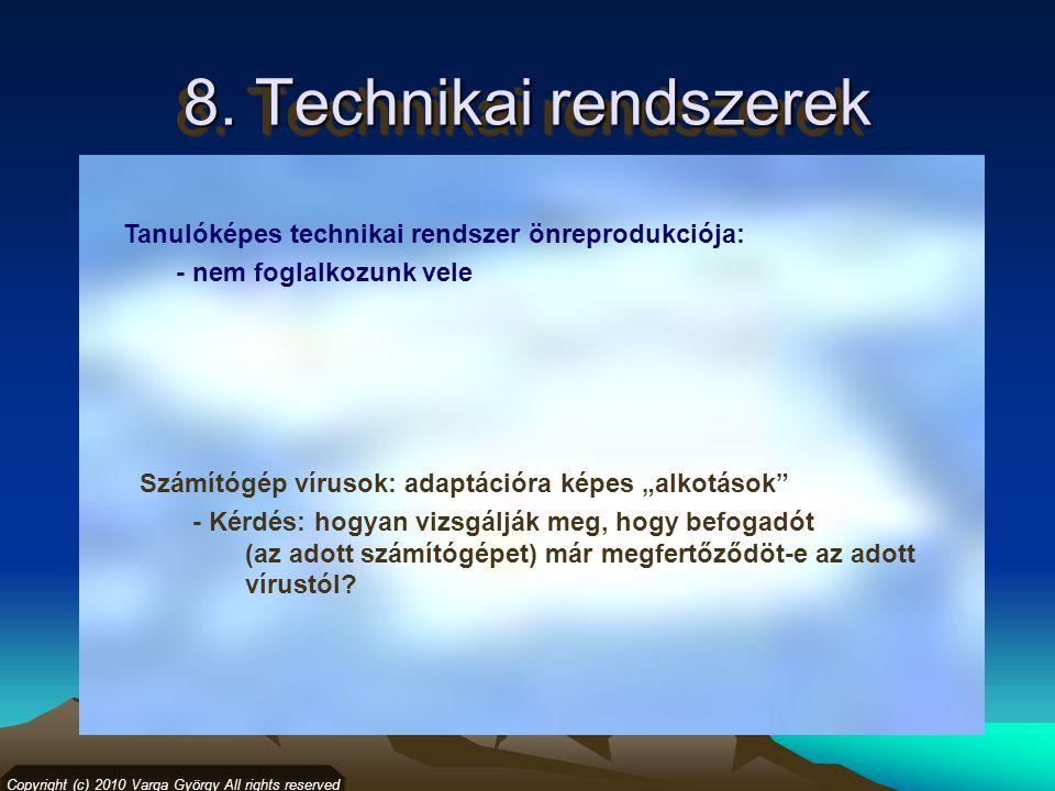 8. Technikai rendszerek Copyright (c) 2010 Varga György All rights reserved Tanulóképes technikai rendszer önreprodukciója: - nem foglalkozunk vele Sz