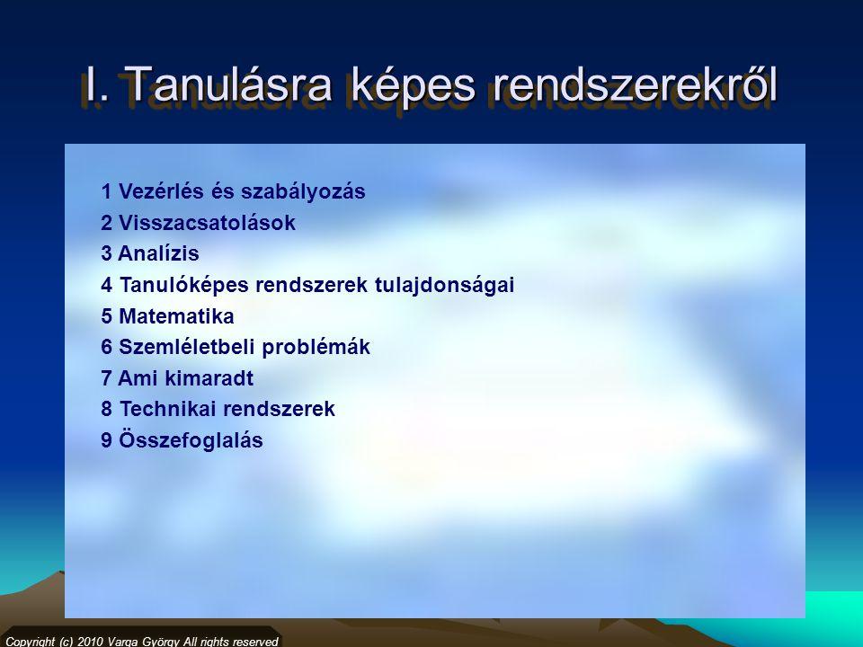 I. Tanulásra képes rendszerekről 1 Vezérlés és szabályozás 2 Visszacsatolások 3 Analízis 4 Tanulóképes rendszerek tulajdonságai 5 Matematika 6 Szemlél