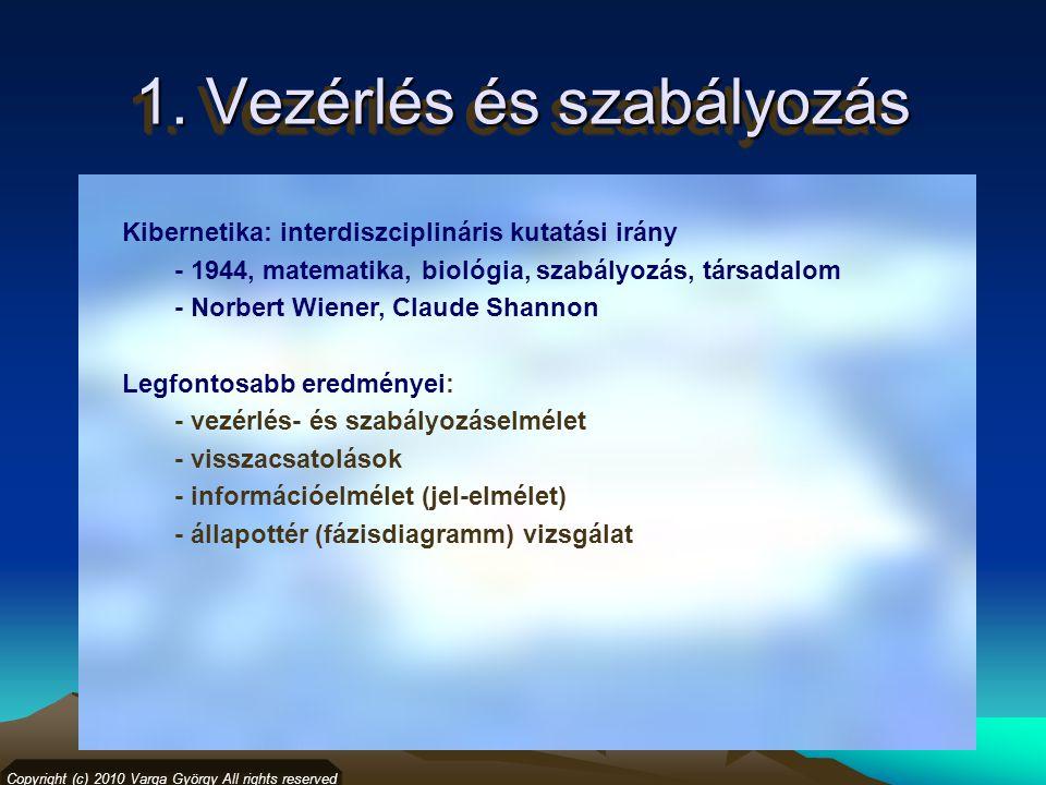 1. Vezérlés és szabályozás Kibernetika: interdiszciplináris kutatási irány - 1944, matematika, biológia, szabályozás, társadalom - Norbert Wiener, Cla