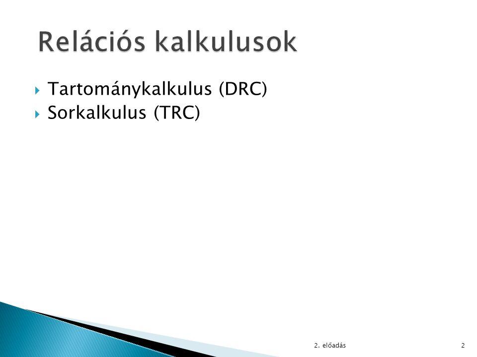  Domain Relational Calculus  Jelölések: ◦ Változók: x 1, x 2,… ◦ Konstansok: c 1, c 2,… ◦ Predikátumszimbólumok: p, q,… ◦ Termek: t 1, t 2,..