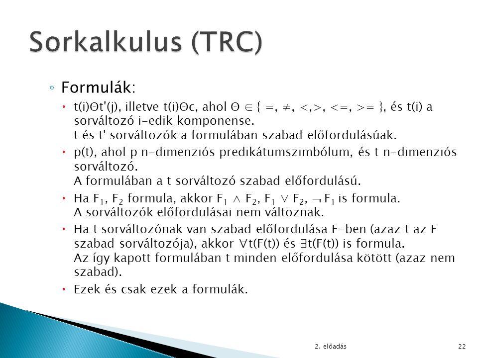◦ Formulák:  t(i)Θt'(j), illetve t(i)Θc, ahol Θ ∈ { =, ≠,, = }, és t(i) a sorváltozó i-edik komponense. t és t' sorváltozók a formulában szabad előfo