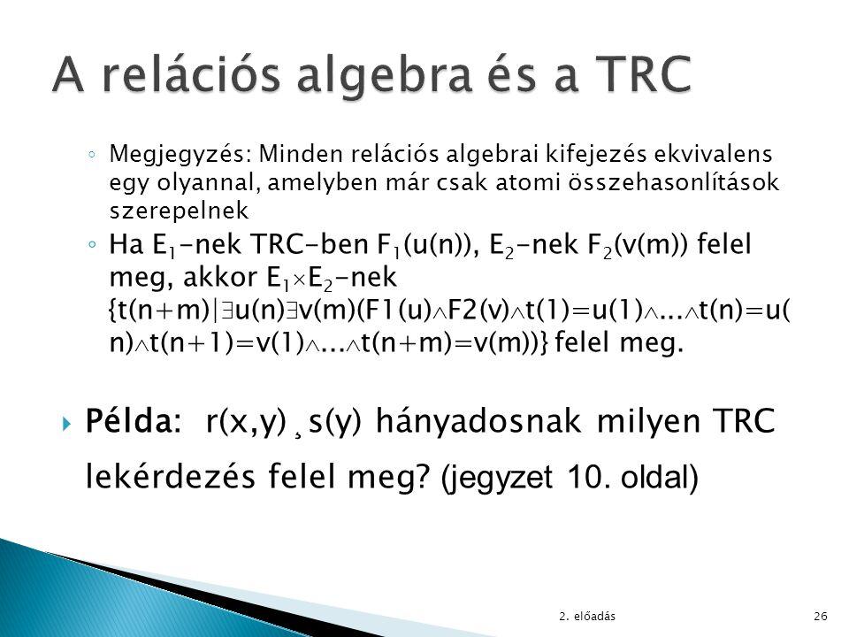 ◦ Megjegyzés: Minden relációs algebrai kifejezés ekvivalens egy olyannal, amelyben már csak atomi összehasonlítások szerepelnek ◦ Ha E 1 -nek TRC-ben