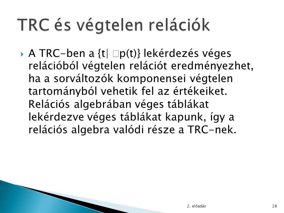  A TRC-ben a {t|  p(t)} lekérdezés véges relációból végtelen relációt eredményezhet, ha a sorváltozók komponensei végtelen tartományból vehetik fel
