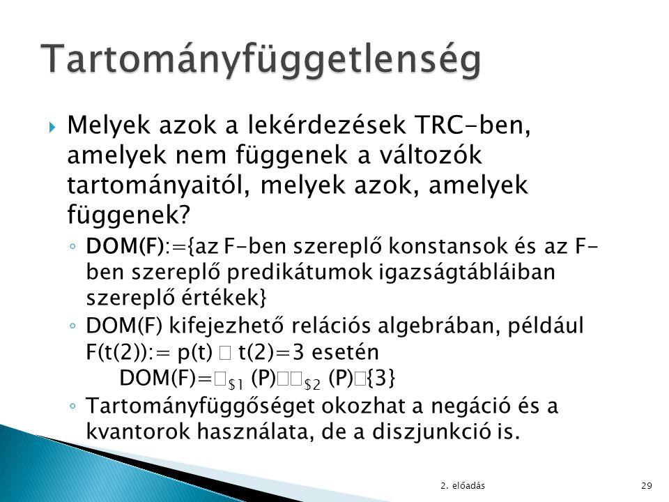  Melyek azok a lekérdezések TRC-ben, amelyek nem függenek a változók tartományaitól, melyek azok, amelyek függenek? ◦ DOM(F):={az F-ben szereplő kons
