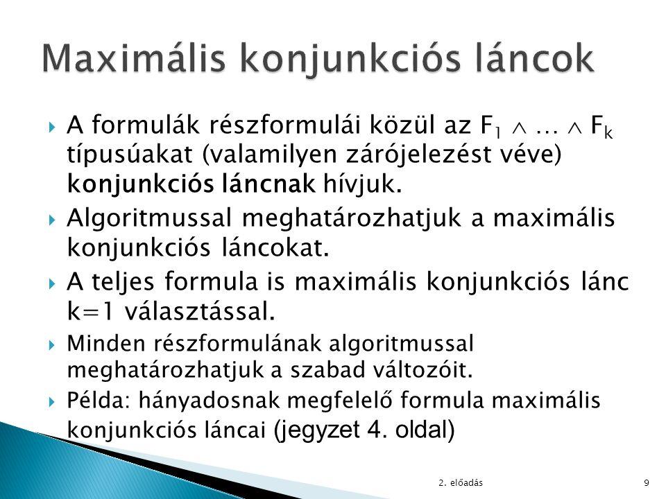  A formulák részformulái közül az F 1  …  F k típusúakat (valamilyen zárójelezést véve) konjunkciós láncnak hívjuk.  Algoritmussal meghatározhatju