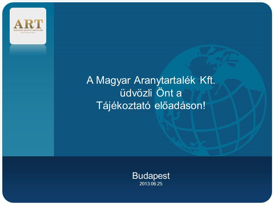 Company LOGO A Magyar Aranytartalék Kft. üdvözli Önt a Tájékoztató előadáson! Budapest 2013.06.25
