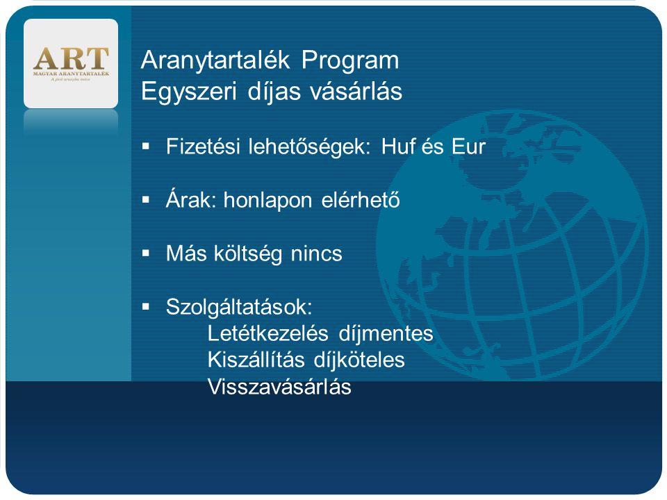 Company LOGO Aranytartalék Program Egyszeri díjas vásárlás  Fizetési lehetőségek: Huf és Eur  Árak: honlapon elérhető  Más költség nincs  Szolgált