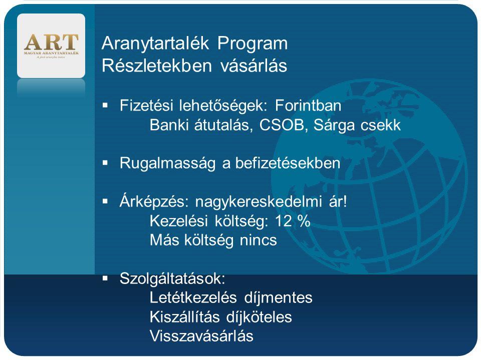 Company LOGO Aranytartalék Program Részletekben vásárlás  Fizetési lehetőségek: Forintban Banki átutalás, CSOB, Sárga csekk  Rugalmasság a befizetés