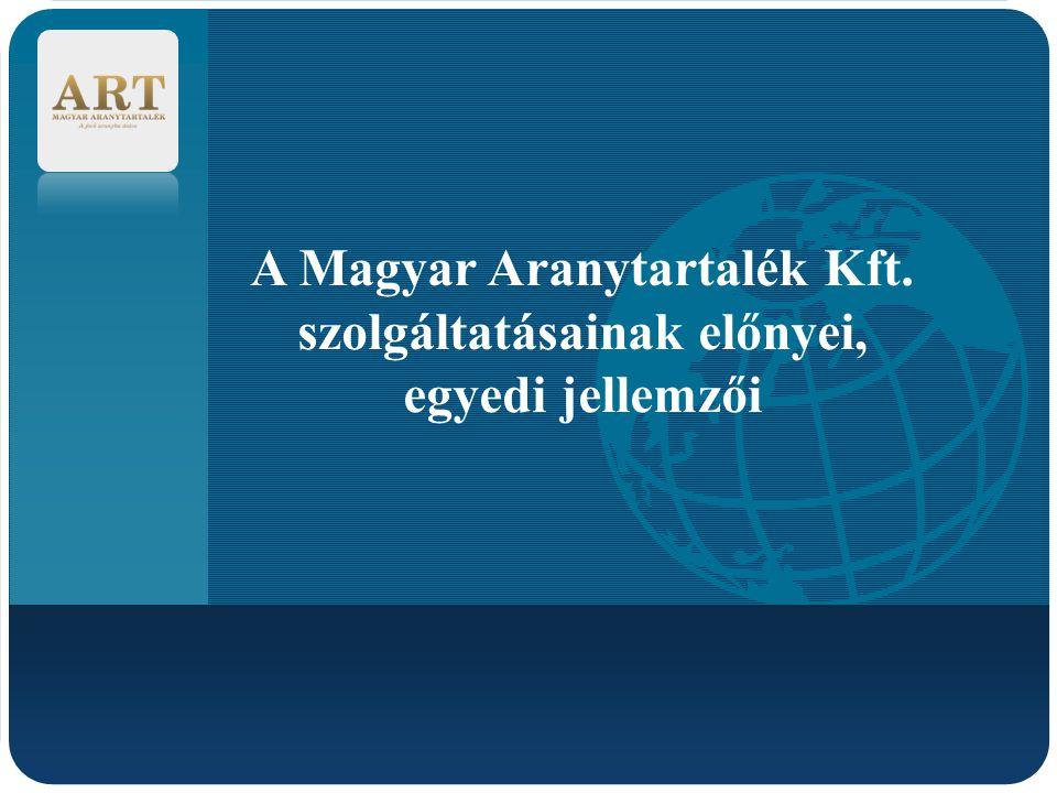 Company LOGO A Magyar Aranytartalék Kft. szolgáltatásainak előnyei, egyedi jellemzői