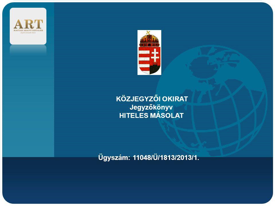 Company LOGO KÖZJEGYZŐI OKIRAT Jegyzőkönyv HITELES MÁSOLAT Ügyszám: 11048/Ü/1813/2013/1.