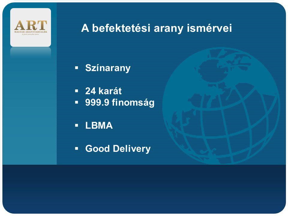 Company LOGO A befektetési arany ismérvei  Színarany  24 karát  999.9 finomság  LBMA  Good Delivery