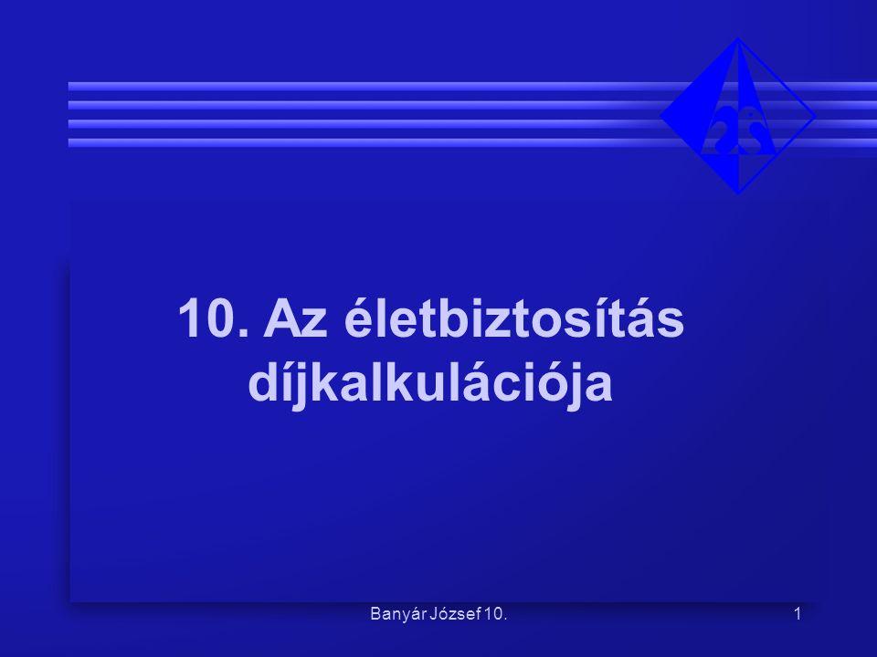 Banyár József 10.1 10. Az életbiztosítás díjkalkulációja