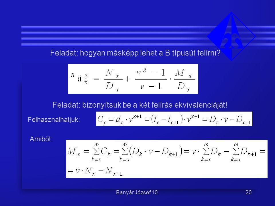 Banyár József 10.20 Feladat: hogyan másképp lehet a B típusút felírni? Feladat: bizonyítsuk be a két felírás ekvivalenciáját! Felhasználhatjuk: Amiből