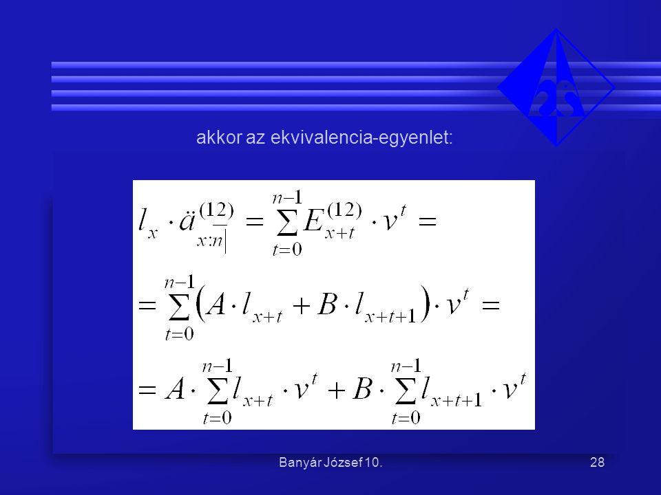 Banyár József 10.28 akkor az ekvivalencia-egyenlet: