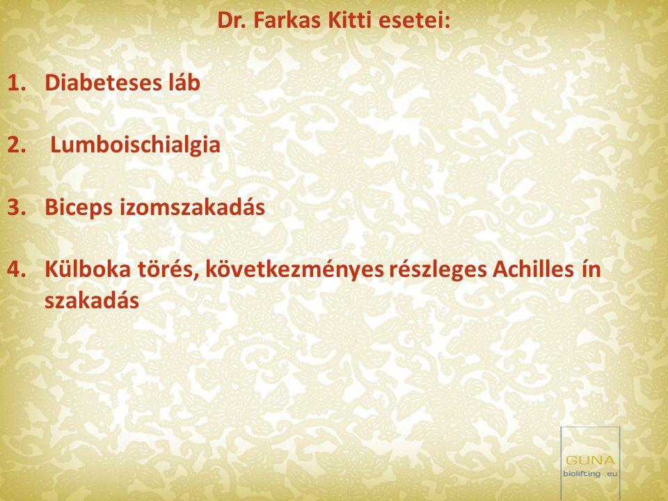 Dr. Farkas Kitti esetei: 1.Diabeteses láb 2. Lumboischialgia 3.Biceps izomszakadás 4.Külboka törés, következményes részleges Achilles ín szakadás