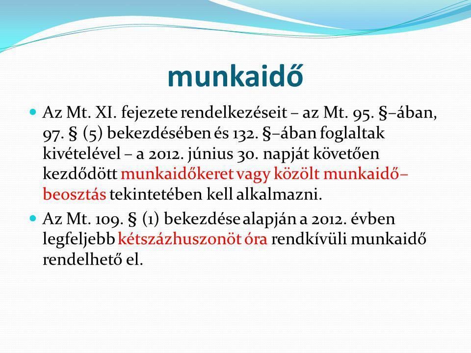 munkaidő Az Mt. XI. fejezete rendelkezéseit – az Mt. 95. §–ában, 97. § (5) bekezdésében és 132. §–ában foglaltak kivételével – a 2012. június 30. napj