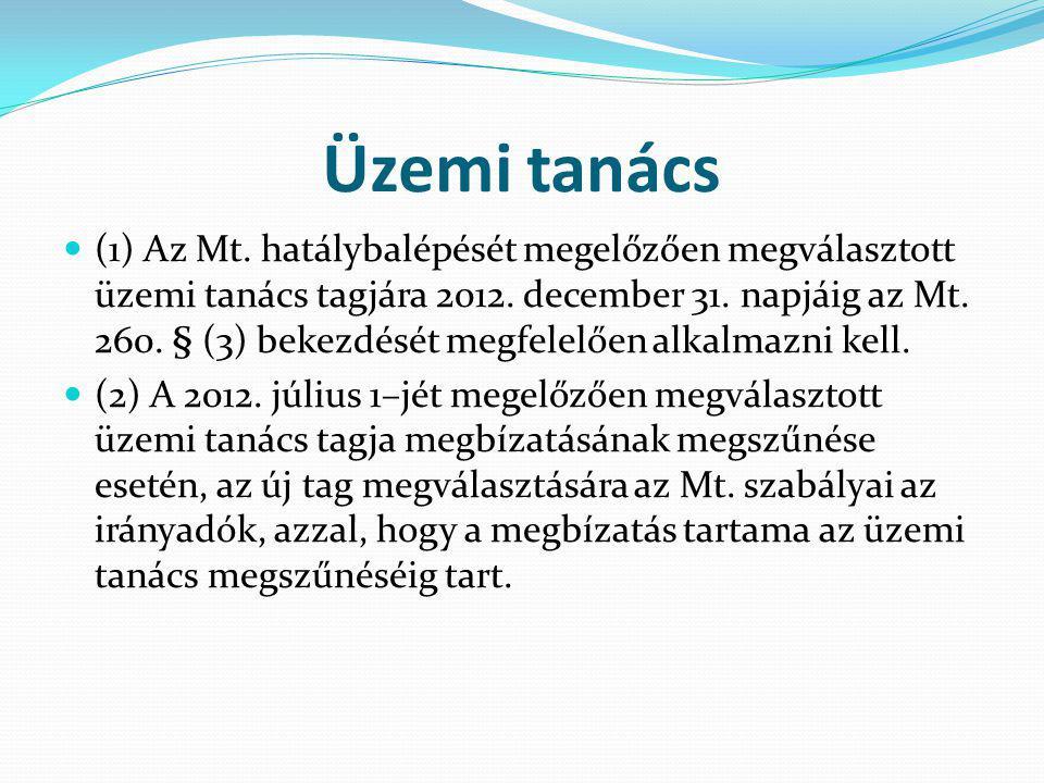 Üzemi tanács (1) Az Mt. hatálybalépését megelőzően megválasztott üzemi tanács tagjára 2012. december 31. napjáig az Mt. 260. § (3) bekezdését megfelel