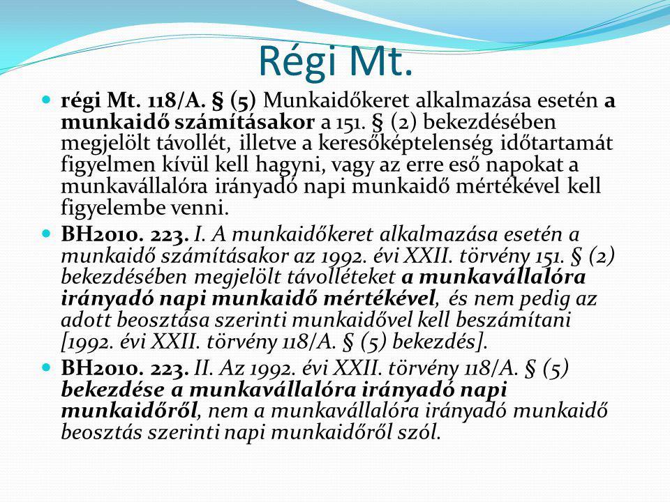Régi Mt. régi Mt. 118/A. § (5) Munkaidőkeret alkalmazása esetén a munkaidő számításakor a 151. § (2) bekezdésében megjelölt távollét, illetve a kereső