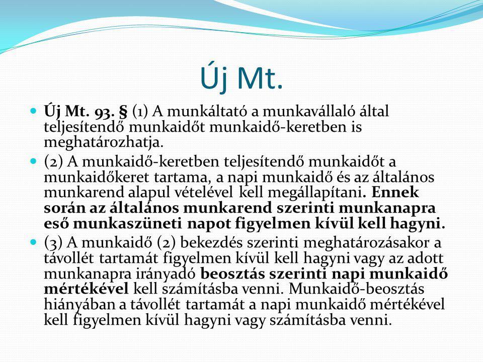 Új Mt. Új Mt. 93. § (1) A munkáltató a munkavállaló által teljesítendő munkaidőt munkaidő-keretben is meghatározhatja. (2) A munkaidő-keretben teljesí