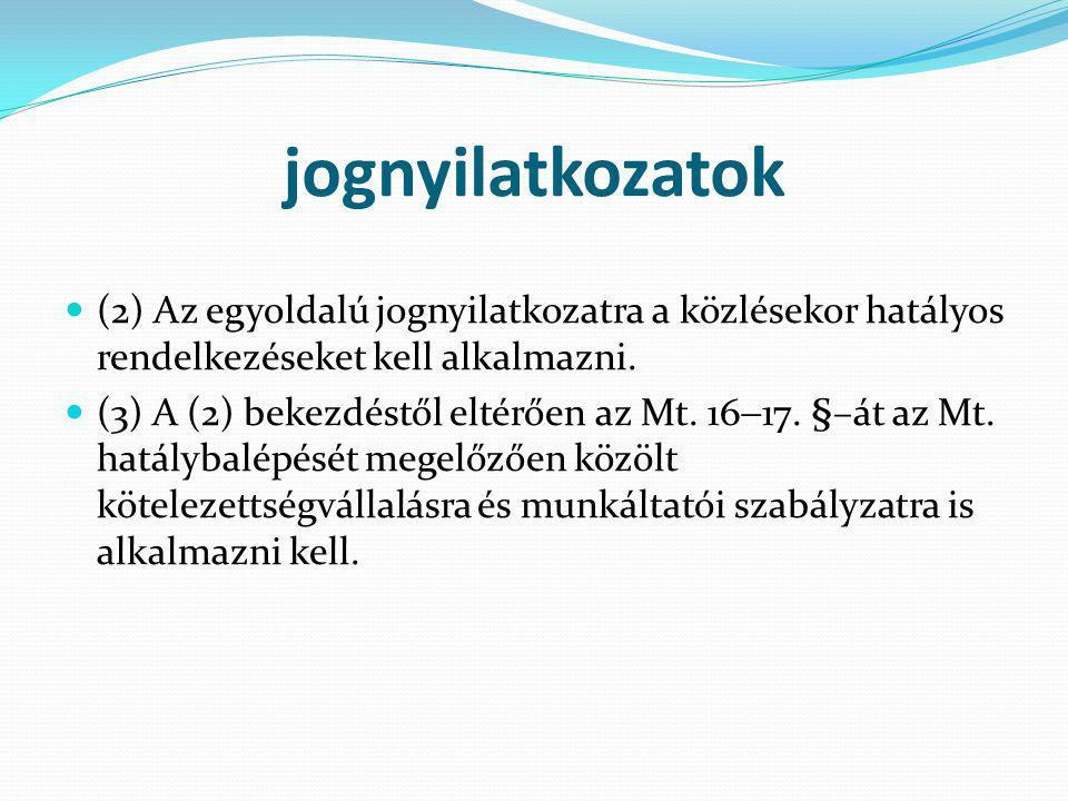 jognyilatkozatok (2) Az egyoldalú jognyilatkozatra a közlésekor hatályos rendelkezéseket kell alkalmazni. (3) A (2) bekezdéstől eltérően az Mt. 16  1
